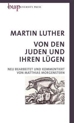 Von den Juden und Ihren Lügen von Luther,  Martin, Morgenstern,  Matthias