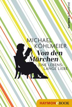 Von den Märchen von Köhlmeier,  Michael