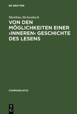 Von den Möglichkeiten einer ›inneren‹ Geschichte des Lesens von Bickenbach,  Matthias