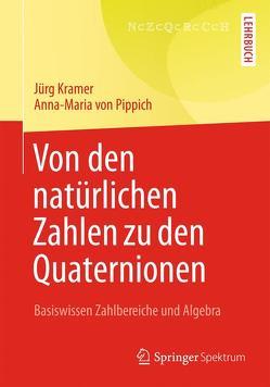 Von den natürlichen Zahlen zu den Quaternionen von Kramer,  Jürg, von Pippich,  Anna-Maria