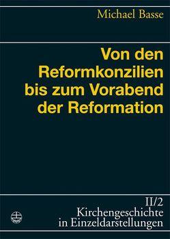 Von den Reformkonzilien bis zum Vorabend der Reformation von Basse,  Michael