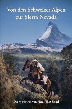 Von den Schweizer Alpen zur Sierra Nevada von Thut Siegel,  Heidi