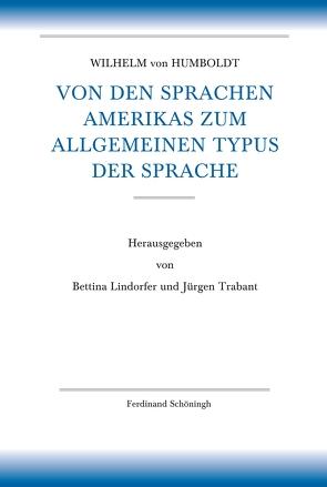 Von den Sprachen Amerikas zum allgemeinen Typus der Sprache von Lindorfer,  Bettina, Trabant,  Jürgen, von Humboldt,  Wilhelm