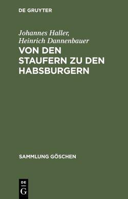 Von den Staufern zu den Habsburgern von Dannenbauer,  Heinrich, Haller,  Johannes