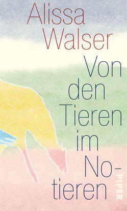 Von den Tieren im Notieren von Walser,  Alissa