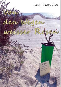 Von den Wegen weisser Rosen von Cohen,  Paul-Ernst