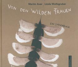 Von den wilden Frauen von Auer,  Martin, Wolfsgruber,  Linda