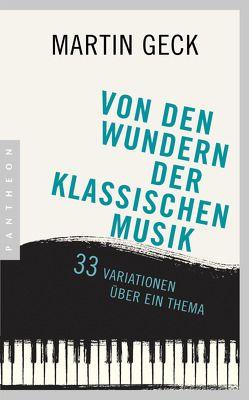Von den Wundern der klassischen Musik von Geck,  Martin, Wiedemann,  Bernd