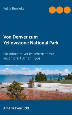 Von Denver zum Yellowstone National Park von Berneker,  Petra