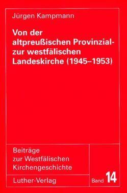 Von der altpreussischen Provinzial- zur westfälischen Landeskirche (1945-1953) von Hey,  Bernd, Kampmann,  Jürgen, Kohl,  Wilhelm, Ruhbach,  Gerhard, Stiewe,  Martin, Stupperich,  Robert
