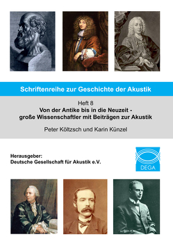Von der Antike bis in die Neuzeit – große Wissenschaftler mit Beiträgen zur Akustik von Költzsch,  Peter, Künzel,  Karin