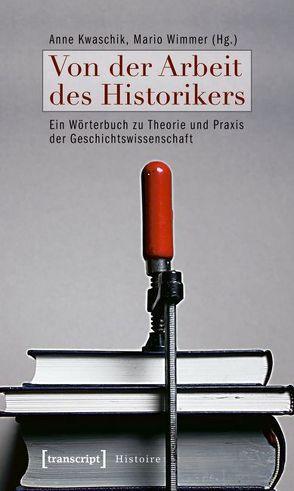 Von der Arbeit des Historikers von Kwaschik,  Anne, Wimmer,  Mario