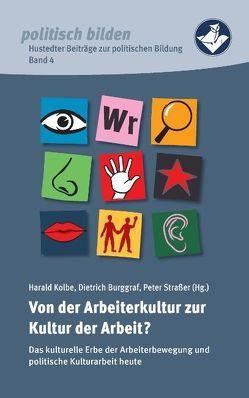 Von der Arbeiterkultur zur Kultur der Arbeit? von Dietrich,  Burggraf, Harald,  Kolbe, Peter Strasser