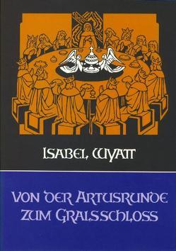 Von der Artusrunde zum Gralsschloss von Isbert,  Christian, Rudel,  Joan, Wyatt,  Isabel