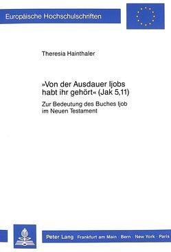 «Von der Ausdauer Ijobs habt ihr gehört» (Jak. 5,11) von Hainthaler,  Theresia