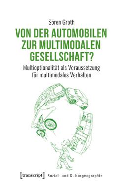 Von der automobilen zur multimodalen Gesellschaft? von Groth,  Sören
