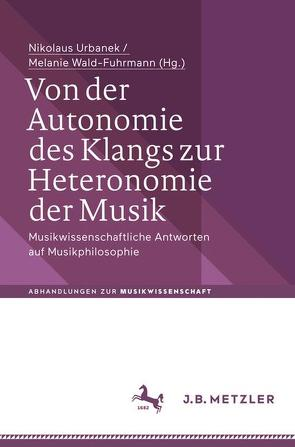 Von der Autonomie des Klangs zur Heteronomie der Musik von Urbanek,  Nikolaus, Wald-Fuhrmann,  Melanie