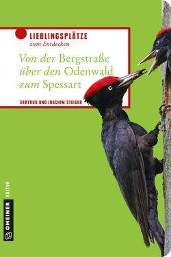 Von der Bergstraße über den Odenwald zum Spessart von Steiger,  Gertrud, Steiger,  Joachim