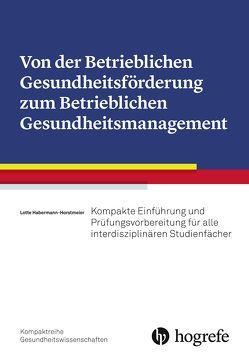 Von der Betrieblichen Gesundheitsförderung zum Betrieblichen Gesundheitsmanagement von Habermann-Horstmeier,  Lotte