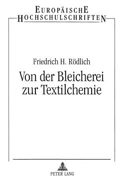 Von der Bleicherei zur Textilchemie von Rödlich,  Friedrich H.