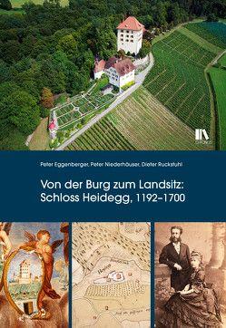 Von der Burg zum Landsitz: Schloss Heidegg, 1192–1700 von Eggenberger,  Peter, Niederhäuser,  Peter, Ruckstuhl,  Dieter