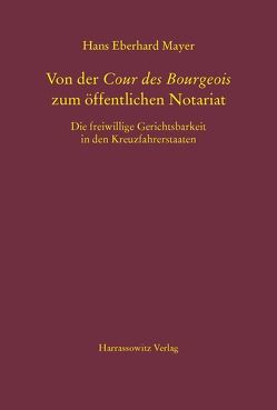 Von der Cour des Bourgeois zum öffentlichen Notariat von Mayer,  Hans Eberhard
