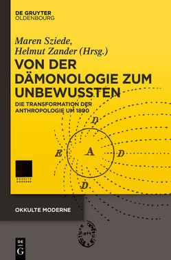 Von der Dämonologie zum Unbewussten von Sziede,  Maren, Zander,  Helmut