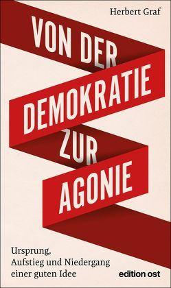 Von der Demokratie zur Agonie von Graf,  Herbert