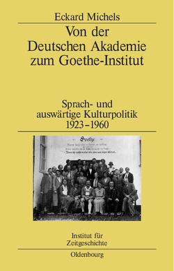 Von der Deutschen Akademie zum Goethe-Institut von Michels,  Eckard