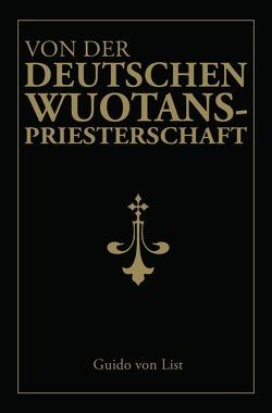 Von der deutschen Wuotanspriesterschaft von List,  Guido von, Schröder,  Philip