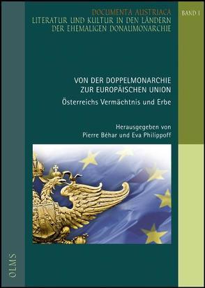 Von der Doppelmonarchie zur Europäischen Union: Österreichs Vermächtnis und Erbe. von Béhar,  Pierre, Philippoff,  Eva