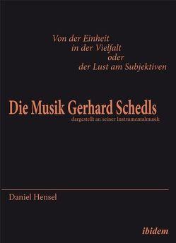 Von der Einheit in der Vielfalt oder der Lust am Subjektiven: Die Musik Gerhard Schedls von Hensel,  Daniel