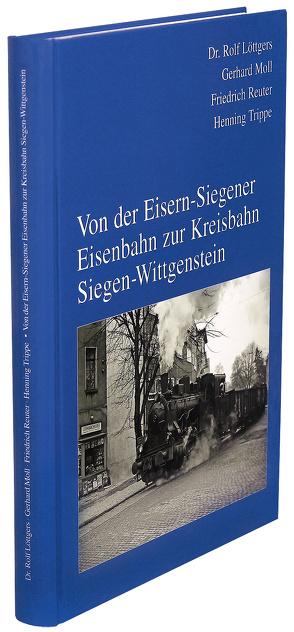 Von der Eisern-Siegener Eisenbahn. Zur Kreisbahn Siegen-Wittgenstein von Löttgers,  Rolf, Moll,  Gerhard, Reuter,  Friedrich