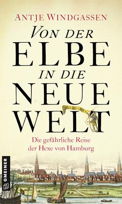 Von der Elbe in die Neue Welt von Windgassen,  Antje