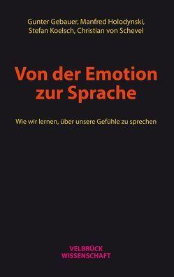 Von der Emotion zur Sprache von Gebauer,  Gunter, Holodynski,  Manfred, Koelsch,  Stefan, von Scheve,  Christian