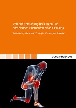 Von der Entstehung der akuten und chronischen Schmerzen bis zur Heilung von Breitkreuz,  Gustav