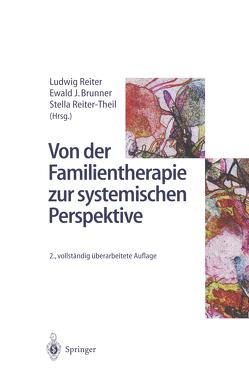 Von der Familientherapie zur systemischen Perspektive von Brunner,  Ewald J., Reiter,  Ludwig, Reiter-Theil,  Stella