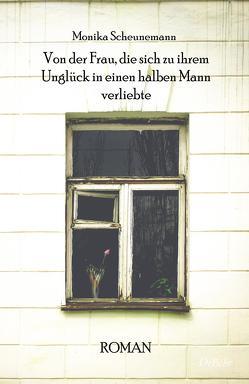 Von der Frau, die sich zu ihrem Unglück in einen halben Mann verliebte – Roman von Scheunemann,  Monika