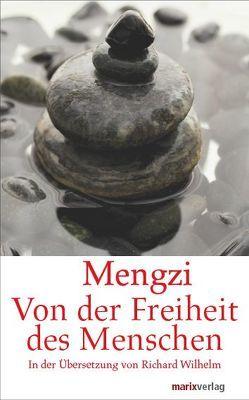 Von der Freiheit des Menschen von Mengzi, Wilhelm,  Richard