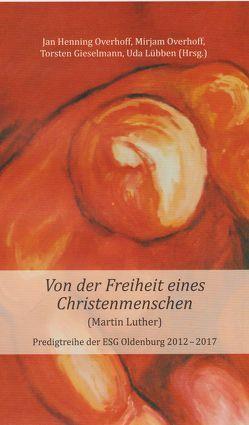 Von der Freiheit eines Christenmenschen (Martin Luther) von Gieselmann,  Torsten, Lübben,  Uda, Overhoff,  Jan Henning, Overhoff,  Mirjam
