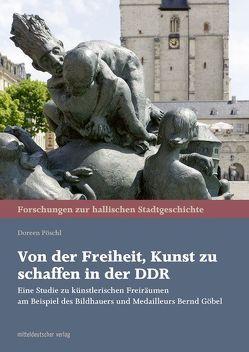 Von der Freiheit, Kunst zu schaffen in der DDR von Pöschl,  Doreen