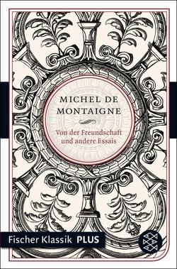 Von der Freundschaft und andere Essais von Montaigne,  Michel de