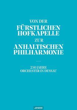 Von der Fürstlichen Hofkapelle zur Anhaltischen Philharmonie von Buchmann,  Lutz, Köhler,  Karl-Heinz, Müller,  Ronald