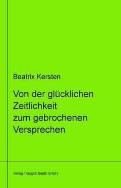 Von der glücklichen Zeitlichkeit zum gebrochenem Versprechen Ein philosophisches Panorama des Augenblicks von Goethe über Nietzsche bis Adorno libri virides Band 14 von Kersten,  Beatrix