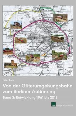 Von der Güterumgehungsbahn zum Berliner Außenring, Band 3 von Bley,  Peter