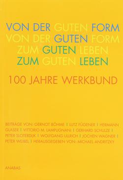 Von der Guten Form zum Guten Leben von Andritzky,  Michael, Böhme,  Gernot, Fügener,  Lutz, Glaser,  Hermann