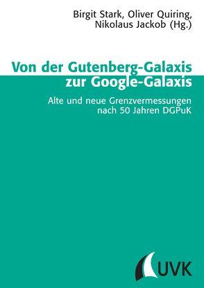 Von der Gutenberg-Galaxis zur Google-Galaxis von Jackob,  Nikolaus, Quiring,  Oliver, Stark,  Birgit