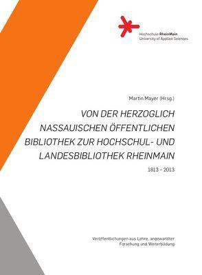 Von der Herzoglich Nassauischen öffentlichen Bibliothek zur Hochschul- und Landesbibliothek RheinMain von Mayer,  Martin