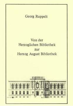 Von der Herzoglichen Bibliothek zur Herzog August Bibliothek von Raabe,  Paul, Ruppelt,  Georg