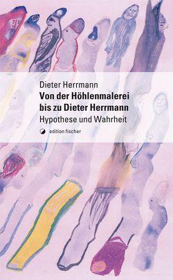 Von der Höhlenmalerei bis zu Dieter Herrmann von Herrmann,  Dieter